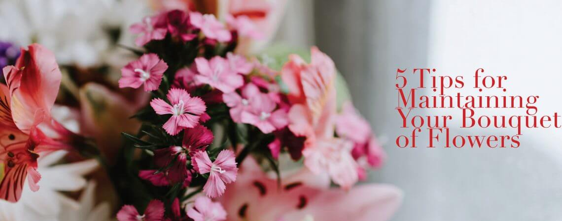 5 Tips for Maintaining Your Bouquet of Flowers