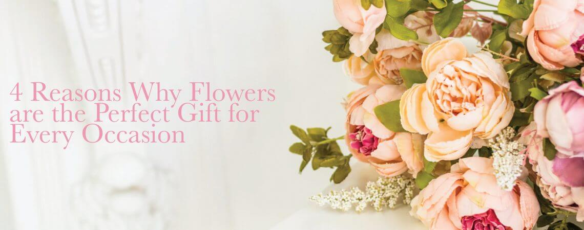 4 Reasons Why Flowers are the Perfect Gift for Every Occasion